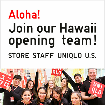 Aloha!Join our Hawaii opening team! STORE STAFF UNIQLO U.S.
